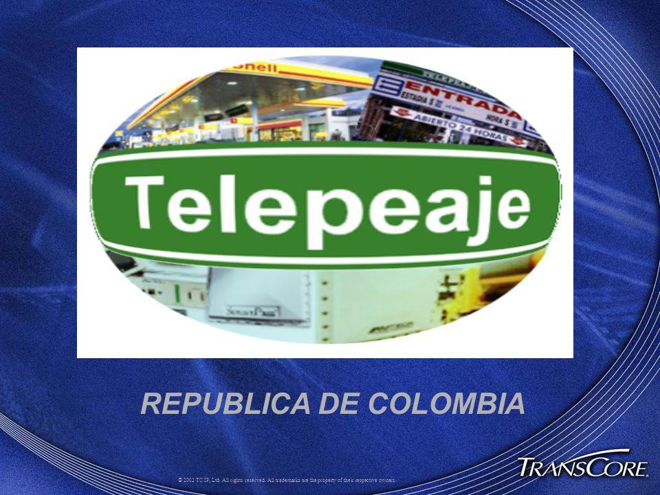 Evaluacion de Sistemas de Cobro de Peaje REV Registro Electronico Vehicular REPUBLICA DE COLOMBIA © 2002 TC IP, Ltd. All rights reserved. All trademar