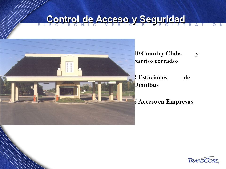 10 Country Clubs y barrios cerrados 2 Estaciones de Omnibus 6 Acceso en Empresas Control de Acceso y Seguridad