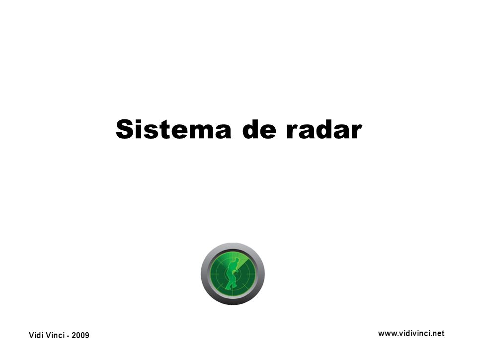 Vidi Vinci - 2009 www.vidivinci.net Sistema de radar