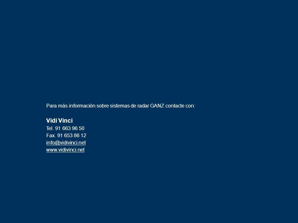 Para más información sobre sistemas de radar GANZ contacte con: Vidi Vinci Tel. 91 663 96 50 Fax. 91 653 86 12 info@vidivinci.net www.vidivinci.net