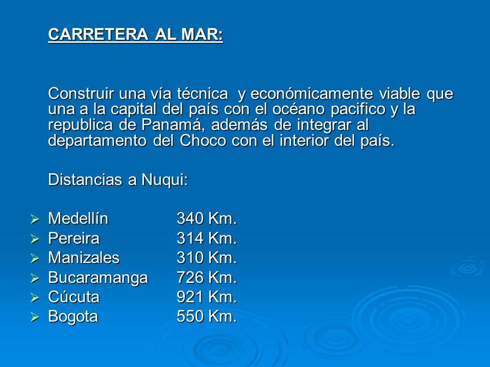 CARRETERA AL MAR: Construir una vía técnica y económicamente viable que una a la capital del país con el océano pacifico y la republica de Panamá, ade