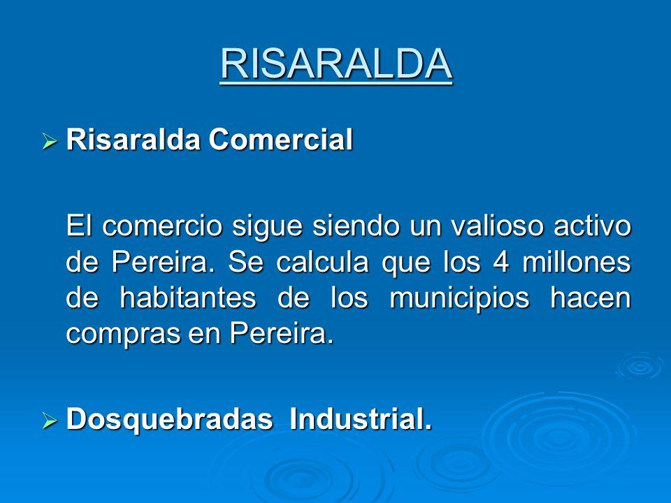 RISARALDA Risaralda Comercial Risaralda Comercial El comercio sigue siendo un valioso activo de Pereira. Se calcula que los 4 millones de habitantes d