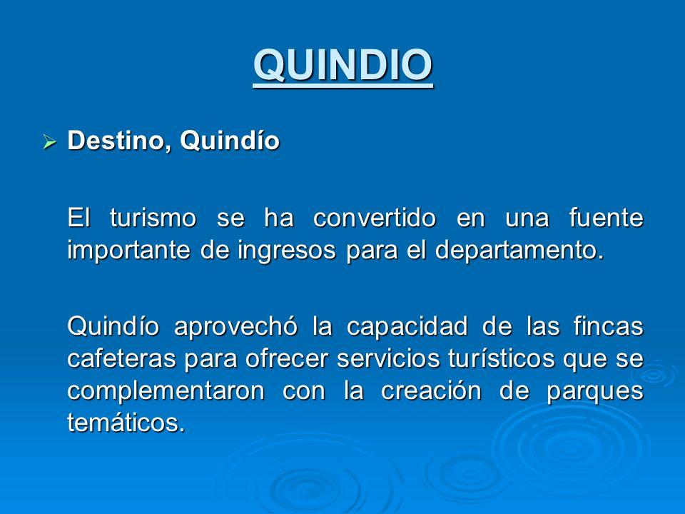 QUINDIO Destino, Quindío Destino, Quindío El turismo se ha convertido en una fuente importante de ingresos para el departamento. Quindío aprovechó la
