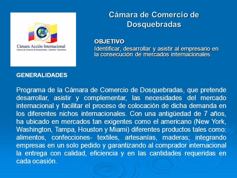 Cámara de Comercio de Dosquebradas OBJETIVO Identificar, desarrollar y asistir al empresario en la consecución de mercados internacionales. GENERALIDA
