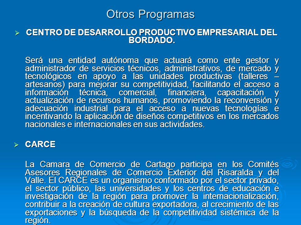 Otros Programas CENTRO DE DESARROLLO PRODUCTIVO EMPRESARIAL DEL BORDADO. CENTRO DE DESARROLLO PRODUCTIVO EMPRESARIAL DEL BORDADO. Será una entidad aut