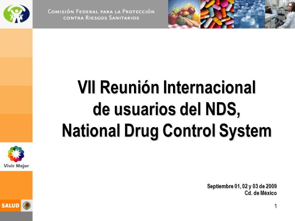 1 VII Reunión Internacional de usuarios del NDS, National Drug Control System Septiembre 01, 02 y 03 de 2009 Cd.