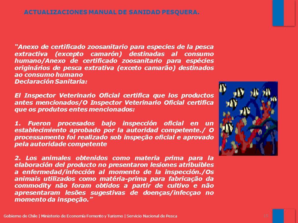 Gobierno de Chile | Ministerio de Economía Fomento y Turismo | Servicio Nacional de Pesca 15 ACTUALIZACIONES MANUAL DE SANIDAD PESQUERA. Anexo de cert