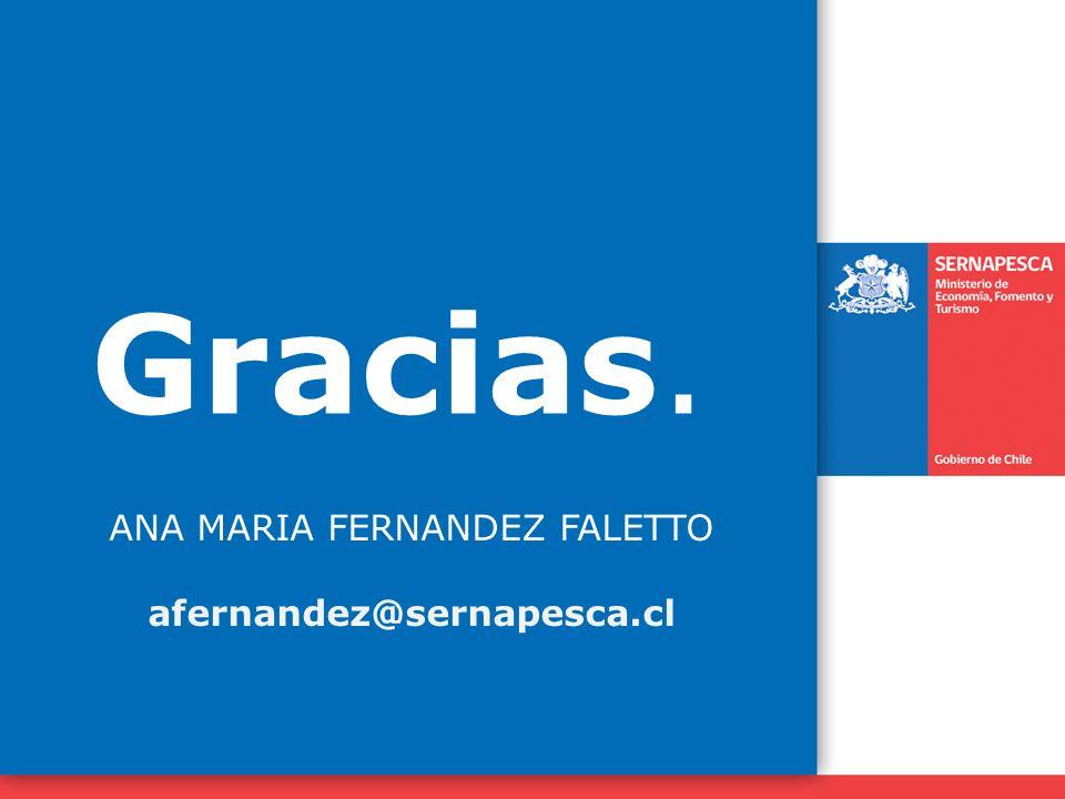 Gracias. ANA MARIA FERNANDEZ FALETTO afernandez@sernapesca.cl
