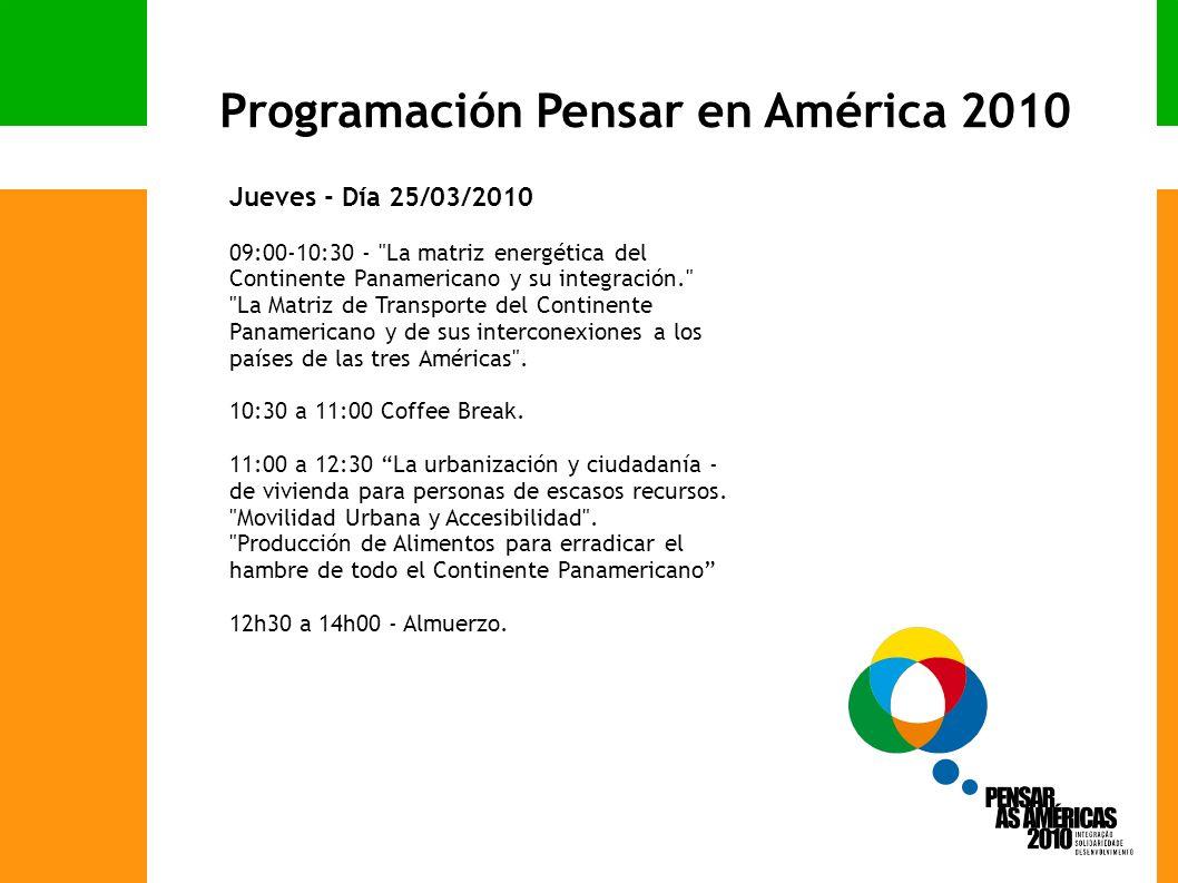 Jueves - Día 25/03/2010 09:00-10:30 - La matriz energética del Continente Panamericano y su integración. La Matriz de Transporte del Continente Panamericano y de sus interconexiones a los países de las tres Américas .