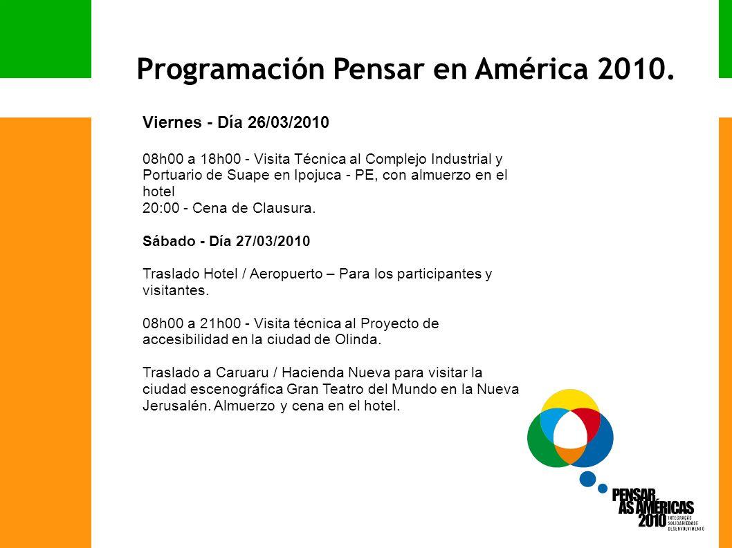 Viernes - Día 26/03/2010 08h00 a 18h00 - Visita Técnica al Complejo Industrial y Portuario de Suape en Ipojuca - PE, con almuerzo en el hotel 20:00 - Cena de Clausura.