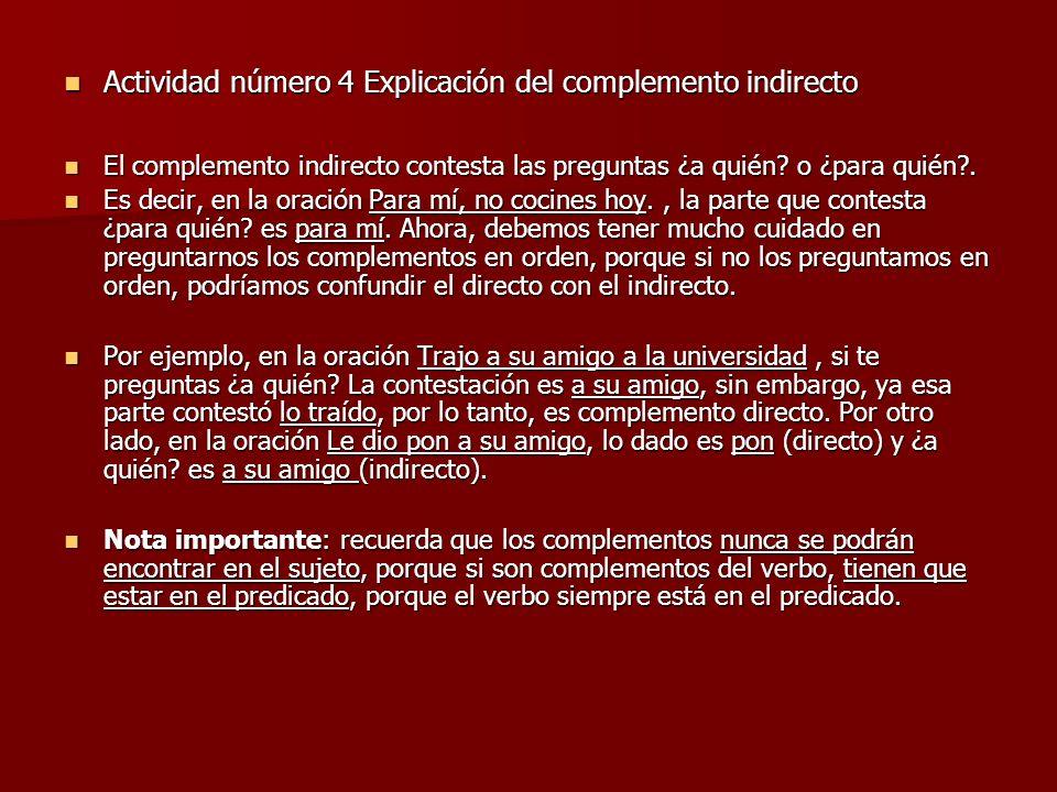 Actividad número 4 Explicación del complemento indirecto Actividad número 4 Explicación del complemento indirecto El complemento indirecto contesta la