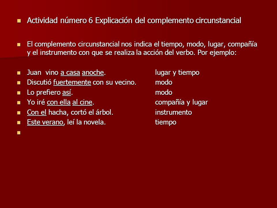 Actividad número 6 Explicación del complemento circunstancial Actividad número 6 Explicación del complemento circunstancial El complemento circunstanc