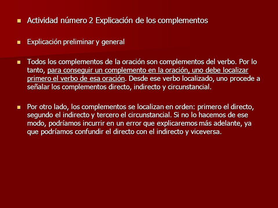 Actividad número 2 Explicación de los complementos Actividad número 2 Explicación de los complementos Explicación preliminar y general Explicación pre