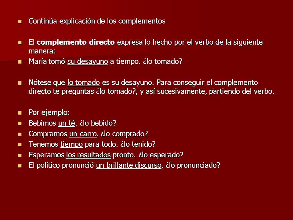 Continúa explicación de los complementos Continúa explicación de los complementos El complemento directo expresa lo hecho por el verbo de la siguiente