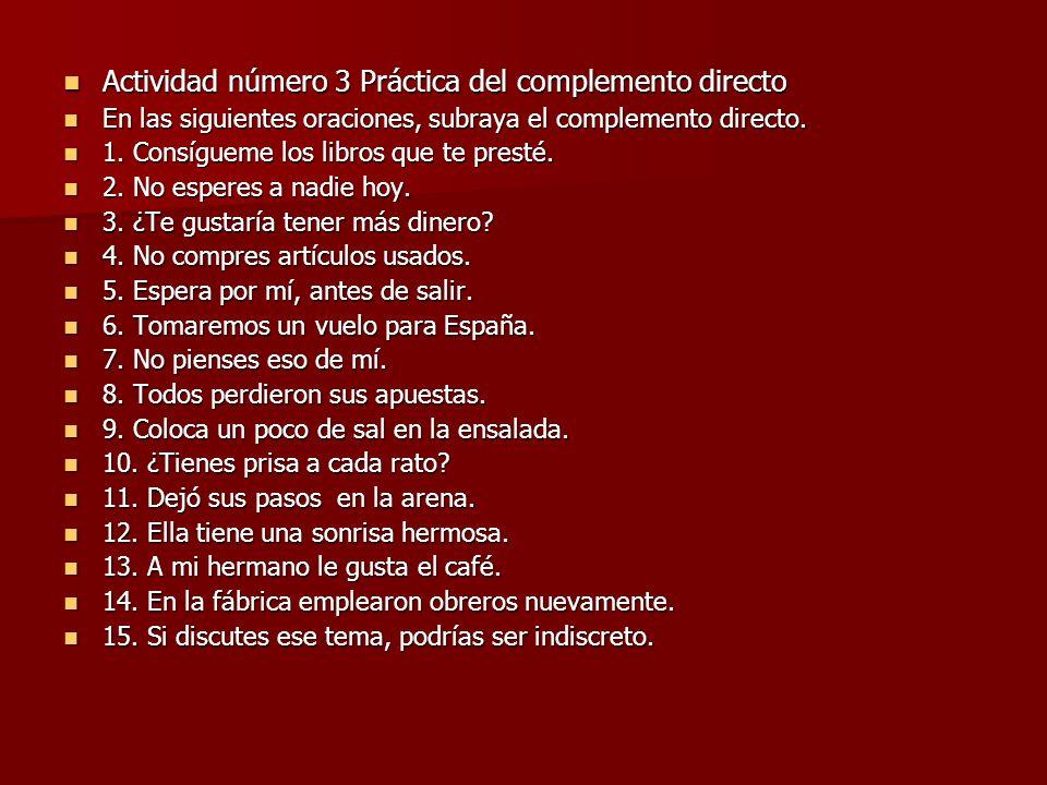 Actividad número 3 Práctica del complemento directo Actividad número 3 Práctica del complemento directo En las siguientes oraciones, subraya el comple