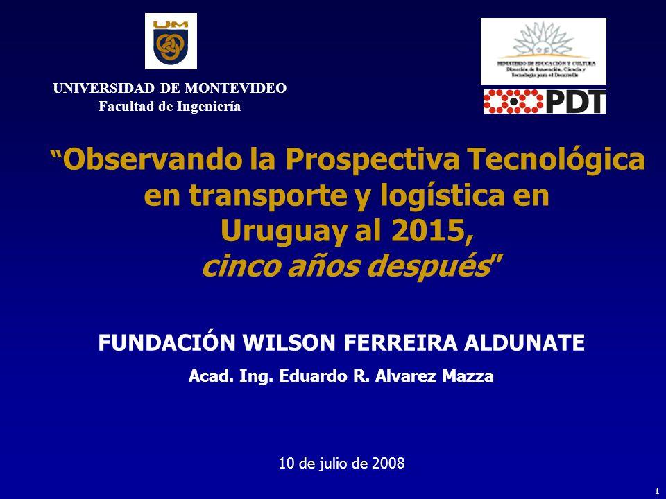 1 Observando la Prospectiva Tecnológica en transporte y logística en Uruguay al 2015, cinco años después FUNDACIÓN WILSON FERREIRA ALDUNATE Acad.
