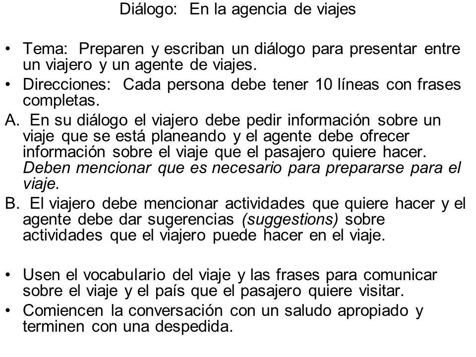 Diálogo: En la agencia de viajes Tema: Preparen y escriban un diálogo para presentar entre un viajero y un agente de viajes. Direcciones: Cada persona