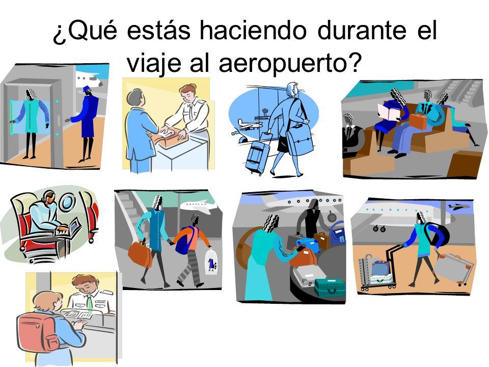 ¿Qué estás haciendo durante el viaje al aeropuerto?