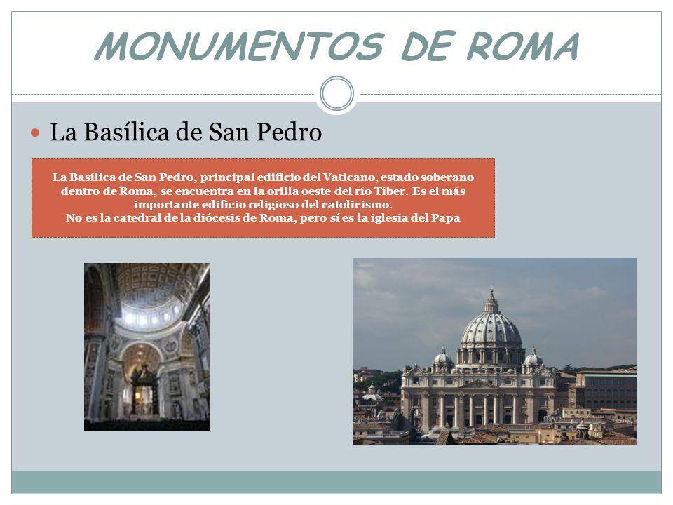 MONUMENTOS DE ROMA La Basílica de San Pedro La Basílica de San Pedro, principal edificio del Vaticano, estado soberano dentro de Roma, se encuentra en