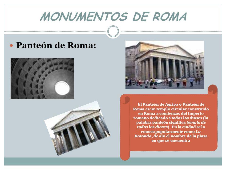 MONUMENTOS DE ROMA Panteón de Roma: El Panteón de Agripa o Panteón de Roma es un templo circular construido en Roma a comienzos del Imperio romano ded
