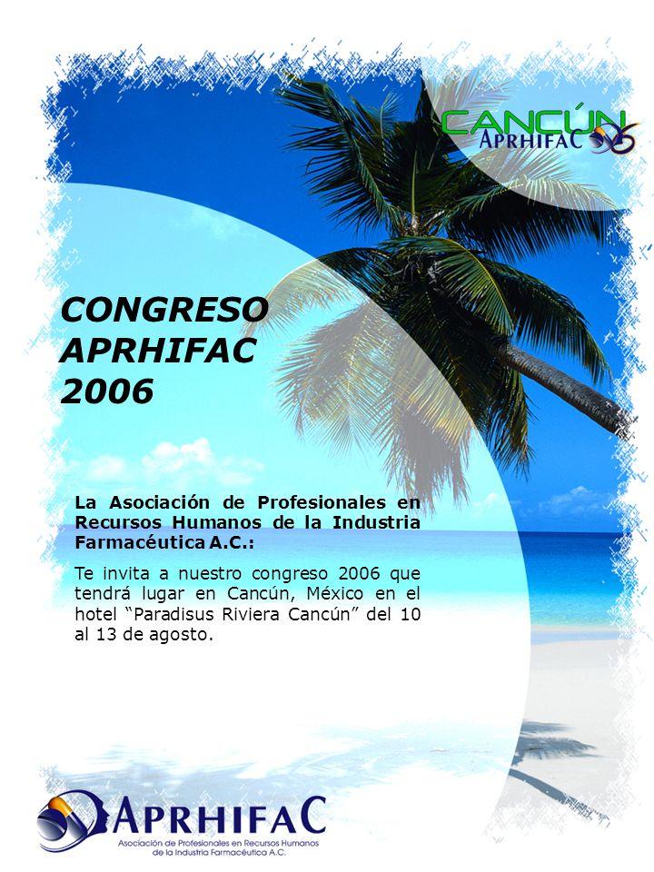 CONGRESO APRHIFAC 2006 La Asociación de Profesionales en Recursos Humanos de la Industria Farmacéutica A.C.: Te invita a nuestro congreso 2006 que tendrá lugar en Cancún, México en el hotel Paradisus Riviera Cancún del 10 al 13 de agosto.