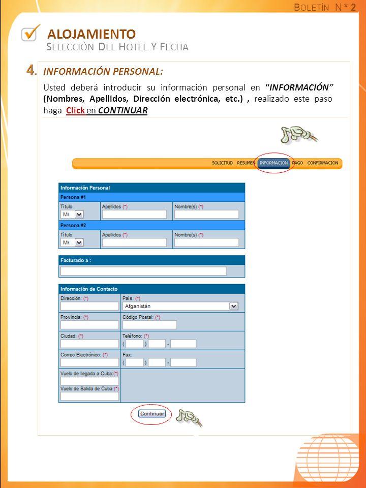 B OLETÍN N * 2 ALOJAMIENTO S ELECCIÓN D EL H OTEL Y F ECHA INFORMACIÓN PERSONAL: Usted deberá introducir su información personal en INFORMACIÓN (Nombr