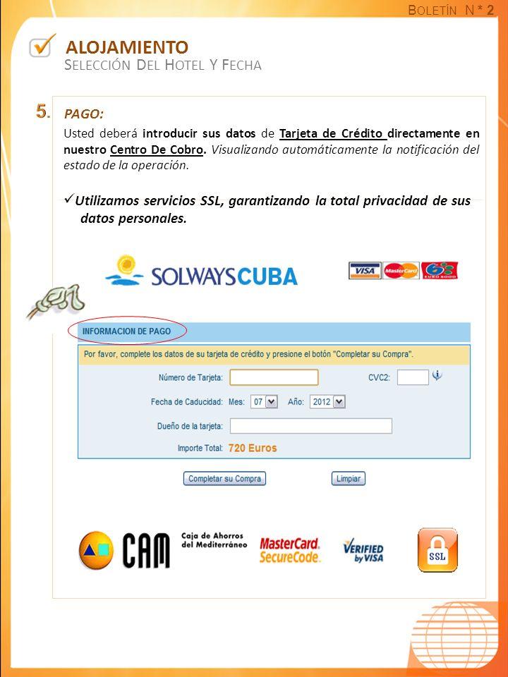 B OLETÍN N * 2 ALOJAMIENTO S ELECCIÓN D EL H OTEL Y F ECHA PAGO: Usted deberá introducir sus datos de Tarjeta de Crédito directamente en nuestro Centro De Cobro.