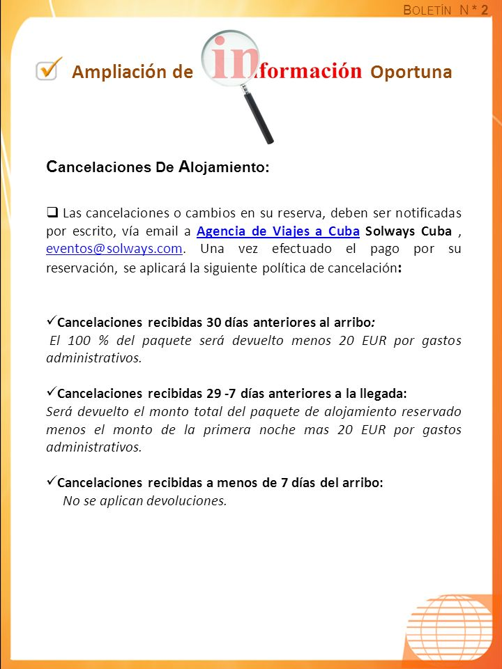 B OLETÍN N * 2 Ampliación de Oportuna C ancelaciones De A lojamiento: Las cancelaciones o cambios en su reserva, deben ser notificadas por escrito, vía email a Agencia de Viajes a Cuba Solways Cuba, eventos@solways.com.
