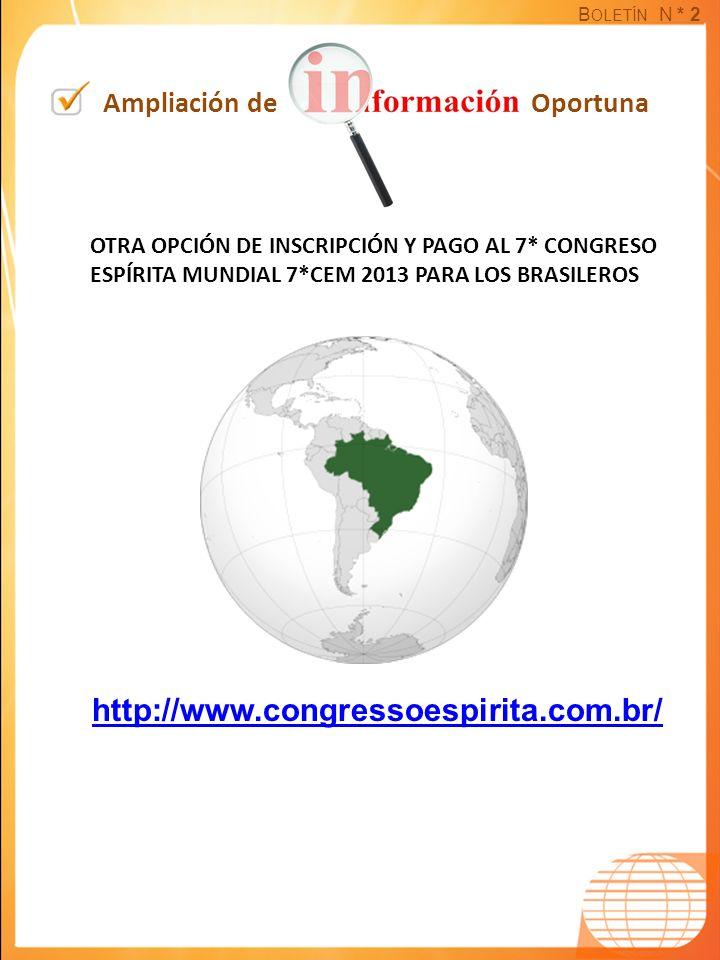 B OLETÍN N * 2 Ampliación de Oportuna OTRA OPCIÓN DE INSCRIPCIÓN Y PAGO AL 7* CONGRESO ESPÍRITA MUNDIAL 7*CEM 2013 PARA LOS BRASILEROS http://www.congressoespirita.com.br/