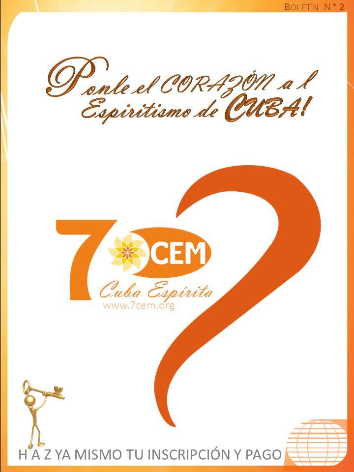 B OLETÍN N * 2 www.7cem.org H A Z YA MISMO TU INSCRIPCIÓN Y PAGO