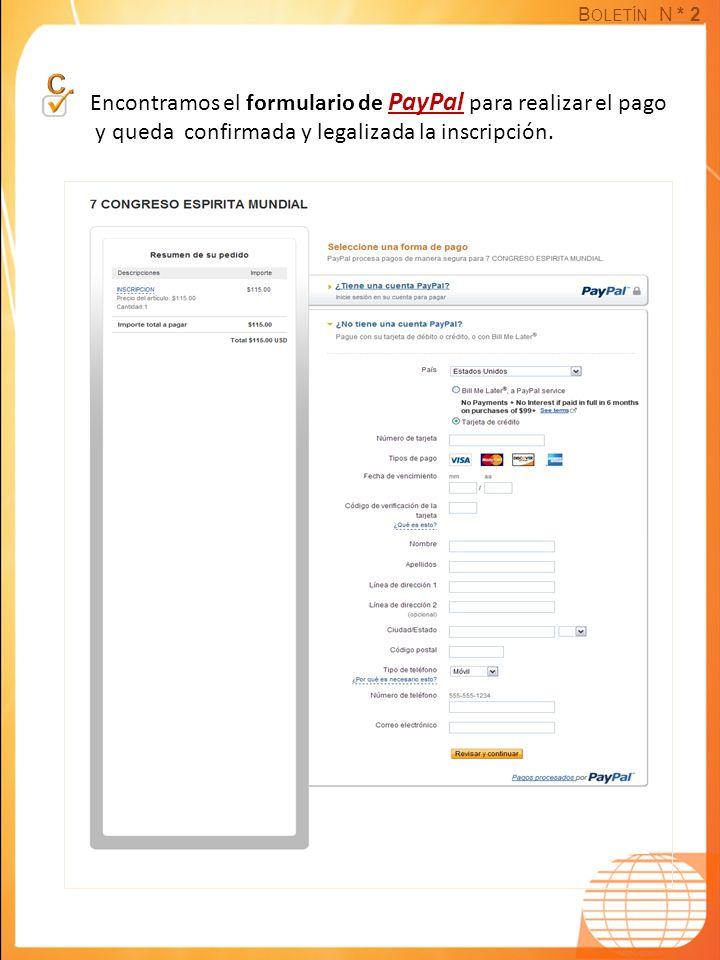 B OLETÍN N * 2 Encontramos el formulario de PayPal para realizar el pago y queda confirmada y legalizada la inscripción.