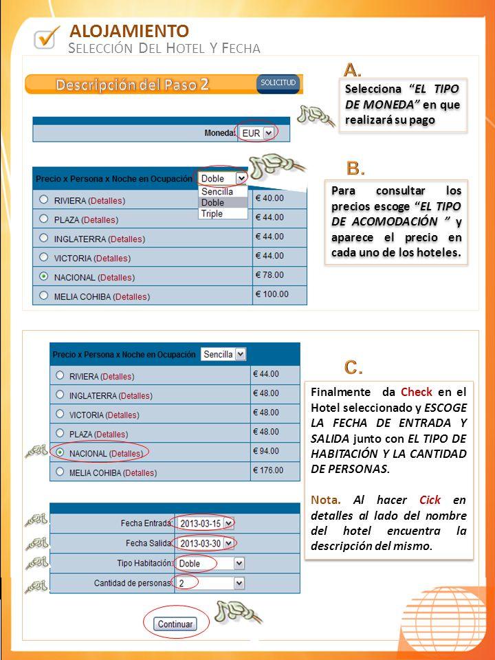 B OLETÍN N * 2 Para consultar los precios escoge EL TIPO DE ACOMODACIÓN y aparece el precio en cada uno de los hoteles. Selecciona EL TIPO DE MONEDA e
