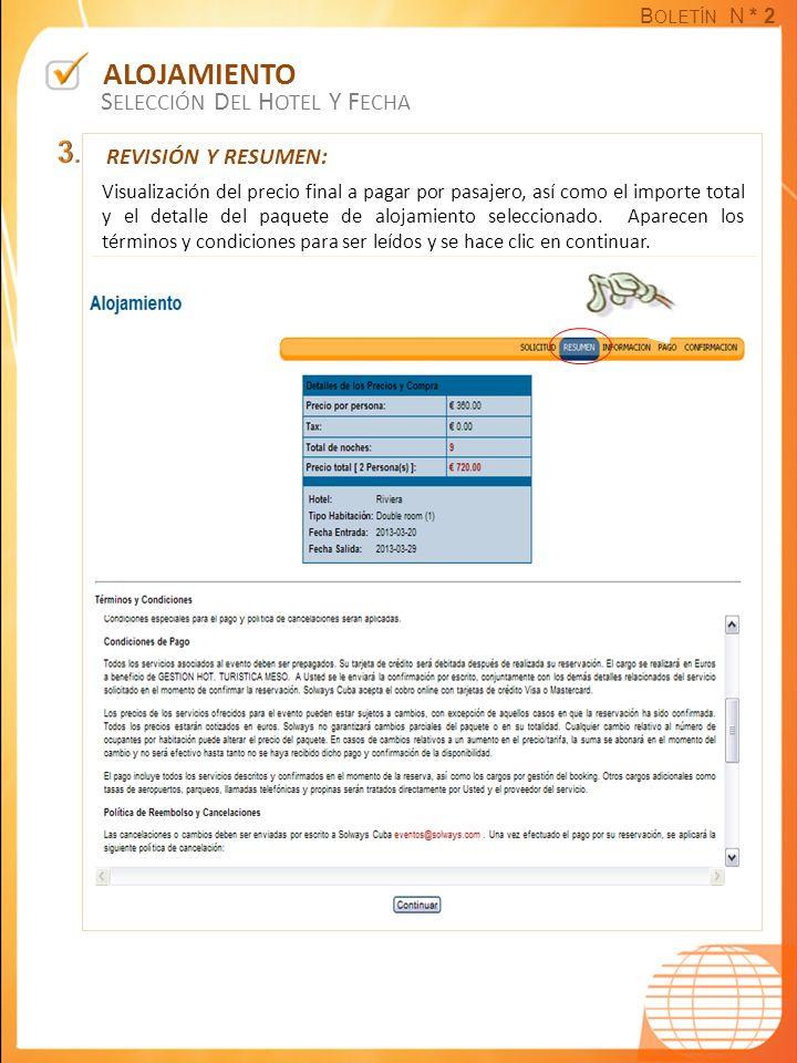 B OLETÍN N * 2 ALOJAMIENTO S ELECCIÓN D EL H OTEL Y F ECHA REVISIÓN Y RESUMEN: Visualización del precio final a pagar por pasajero, así como el import