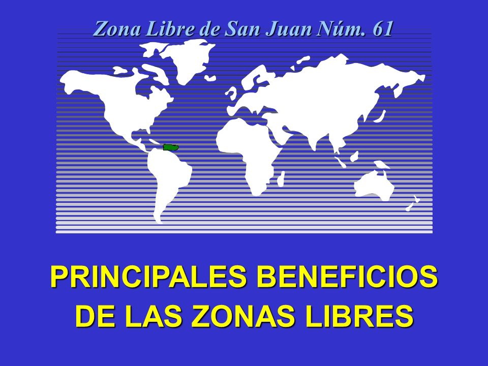 Zona Libre de San Juan Núm. 61 PRINCIPALES BENEFICIOS DE LAS ZONAS LIBRES