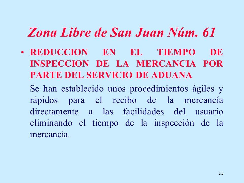11 Zona Libre de San Juan Núm. 61 REDUCCION EN EL TIEMPO DE INSPECCION DE LA MERCANCIA POR PARTE DEL SERVICIO DE ADUANA Se han establecido unos proced