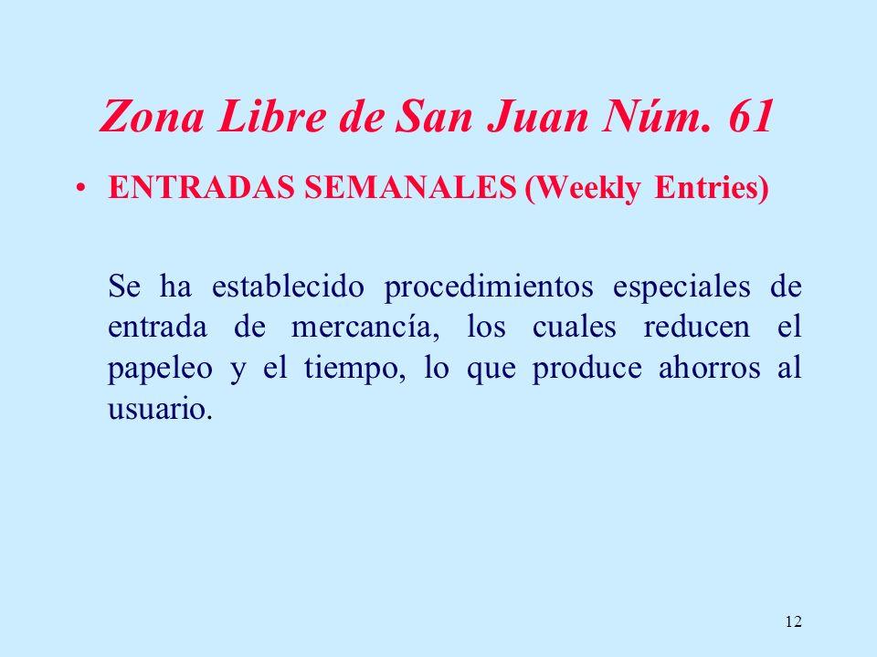12 Zona Libre de San Juan Núm. 61 ENTRADAS SEMANALES (Weekly Entries) Se ha establecido procedimientos especiales de entrada de mercancía, los cuales