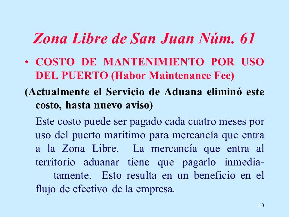 13 Zona Libre de San Juan Núm. 61 COSTO DE MANTENIMIENTO POR USO DEL PUERTO (Habor Maintenance Fee) (Actualmente el Servicio de Aduana eliminó este co