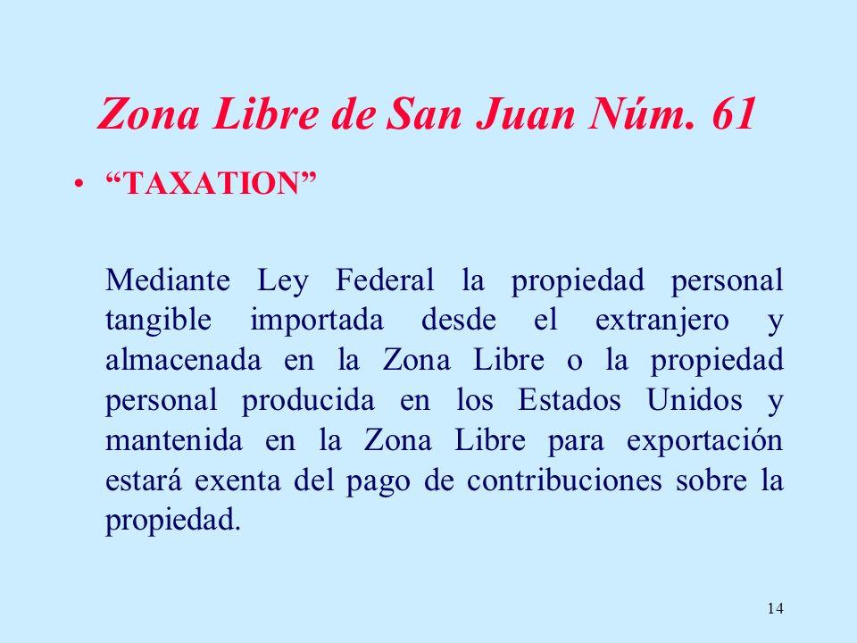 14 Zona Libre de San Juan Núm. 61 TAXATION Mediante Ley Federal la propiedad personal tangible importada desde el extranjero y almacenada en la Zona L