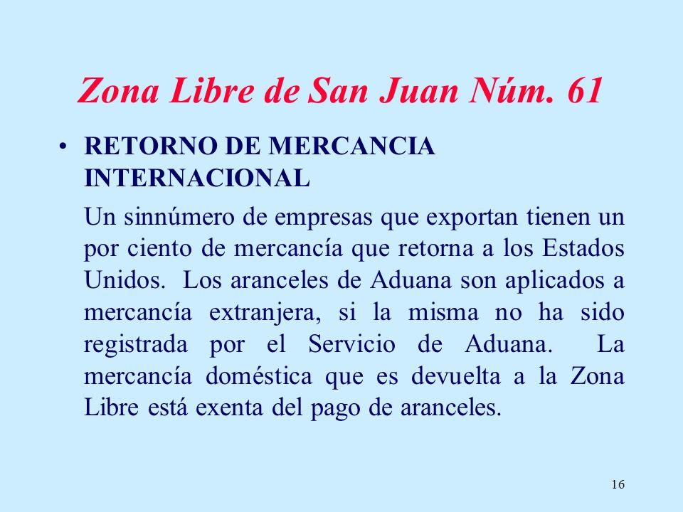 16 Zona Libre de San Juan Núm. 61 RETORNO DE MERCANCIA INTERNACIONAL Un sinnúmero de empresas que exportan tienen un por ciento de mercancía que retor