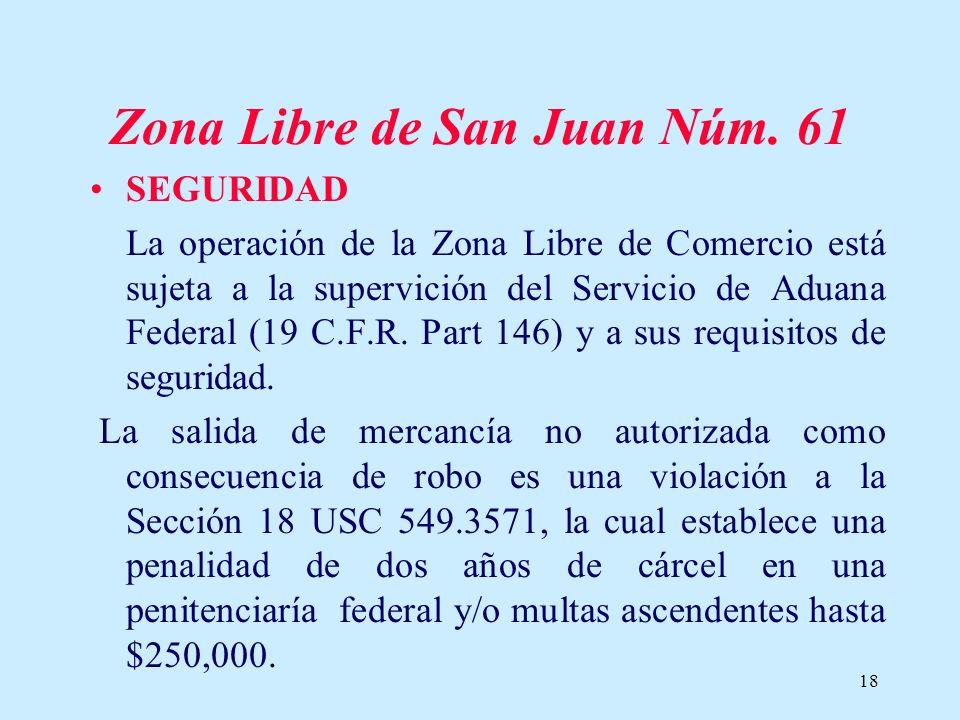 18 Zona Libre de San Juan Núm. 61 SEGURIDAD La operación de la Zona Libre de Comercio está sujeta a la supervición del Servicio de Aduana Federal (19