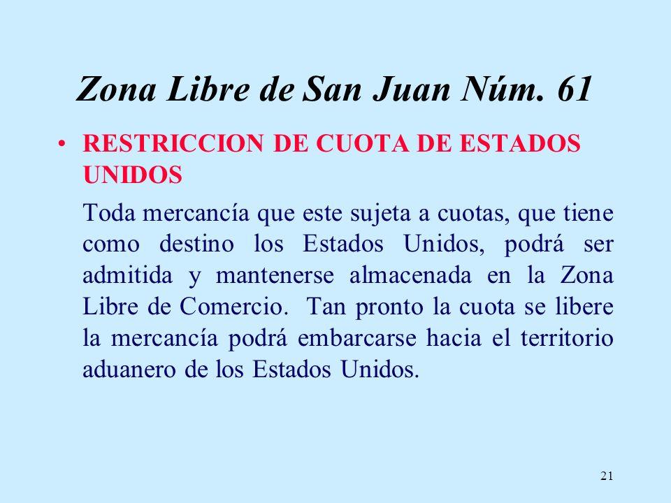 21 Zona Libre de San Juan Núm. 61 RESTRICCION DE CUOTA DE ESTADOS UNIDOS Toda mercancía que este sujeta a cuotas, que tiene como destino los Estados U