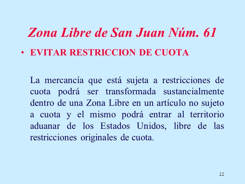 22 Zona Libre de San Juan Núm. 61 EVITAR RESTRICCION DE CUOTA La mercancía que está sujeta a restricciones de cuota podrá ser transformada sustancialm
