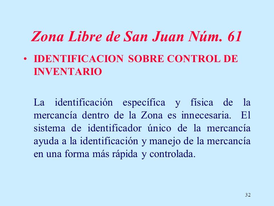 32 Zona Libre de San Juan Núm. 61 IDENTIFICACION SOBRE CONTROL DE INVENTARIO La identificación específica y física de la mercancía dentro de la Zona e