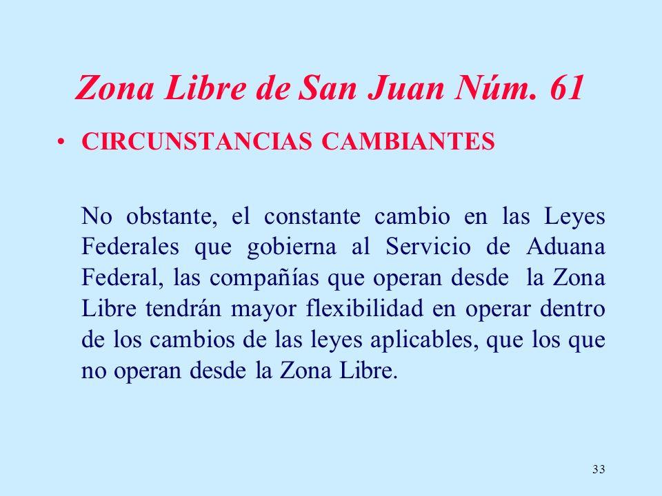 33 Zona Libre de San Juan Núm. 61 CIRCUNSTANCIAS CAMBIANTES No obstante, el constante cambio en las Leyes Federales que gobierna al Servicio de Aduana