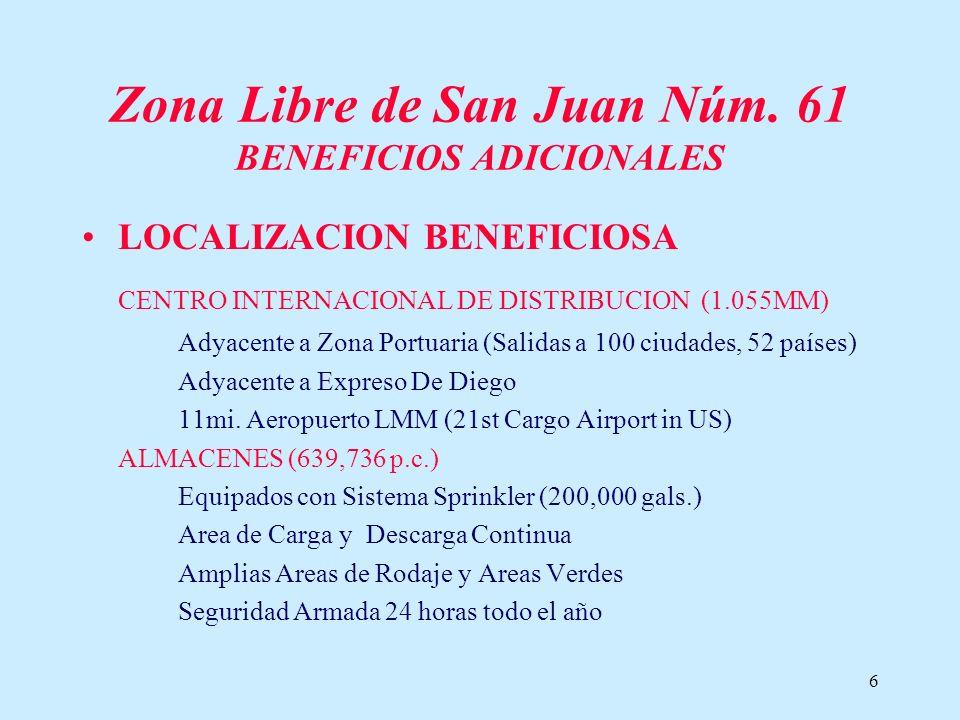 6 Zona Libre de San Juan Núm. 61 BENEFICIOS ADICIONALES LOCALIZACION BENEFICIOSA CENTRO INTERNACIONAL DE DISTRIBUCION (1.055MM) Adyacente a Zona Portu