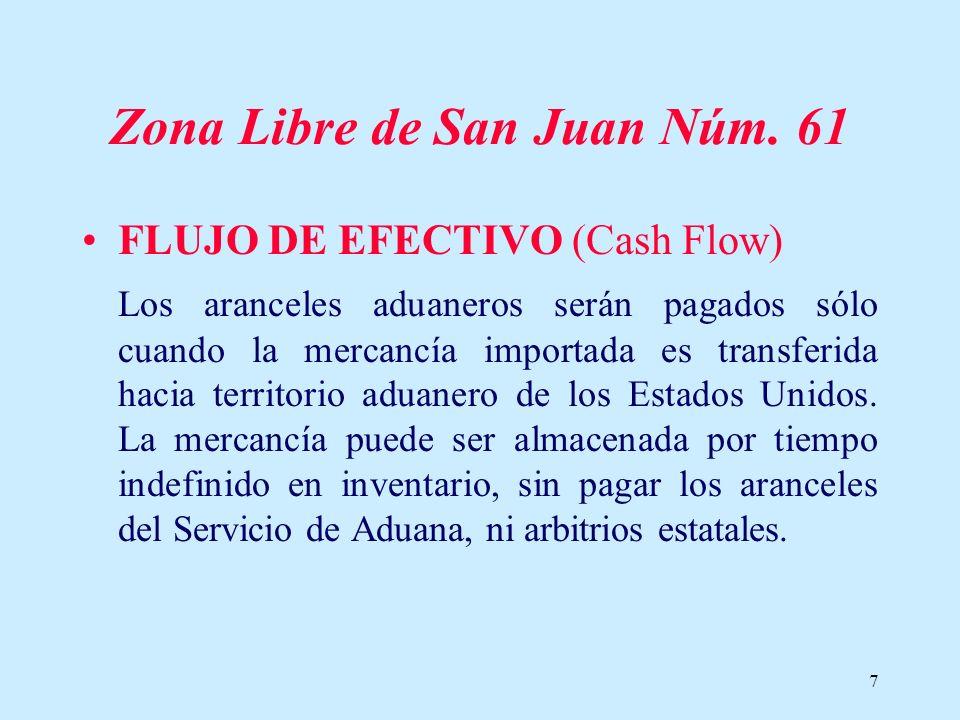 7 Zona Libre de San Juan Núm. 61 FLUJO DE EFECTIVO (Cash Flow) Los aranceles aduaneros serán pagados sólo cuando la mercancía importada es transferida