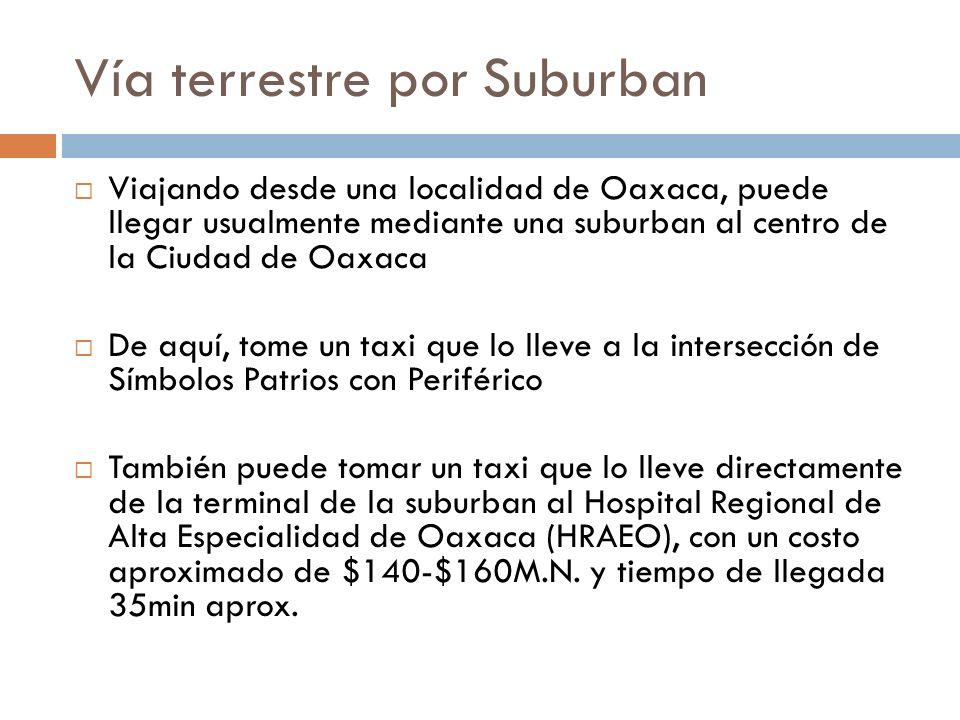 Vía terrestre por Suburban Viajando desde una localidad de Oaxaca, puede llegar usualmente mediante una suburban al centro de la Ciudad de Oaxaca De a