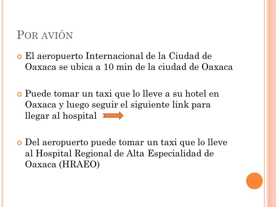 P OR AVIÓN El aeropuerto Internacional de la Ciudad de Oaxaca se ubica a 10 min de la ciudad de Oaxaca Puede tomar un taxi que lo lleve a su hotel en