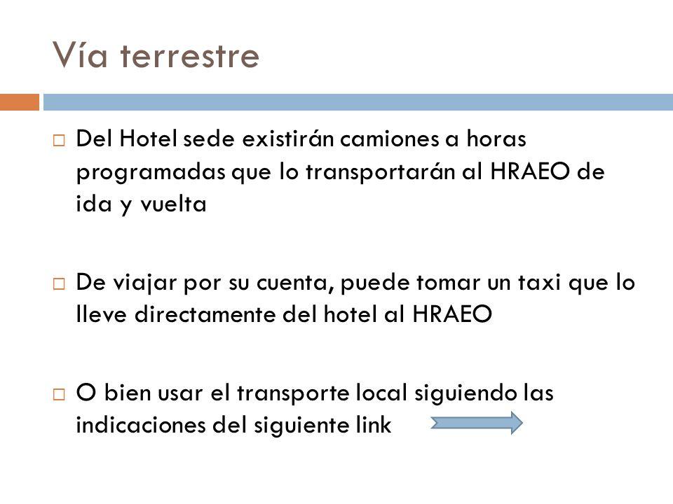 Vía terrestre Del Hotel sede existirán camiones a horas programadas que lo transportarán al HRAEO de ida y vuelta De viajar por su cuenta, puede tomar