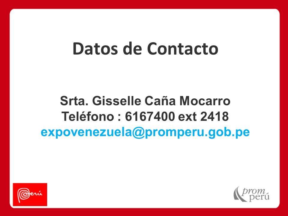 Datos de Contacto Srta. Gisselle Caña Mocarro Teléfono : 6167400 ext 2418 expovenezuela@promperu.gob.pe